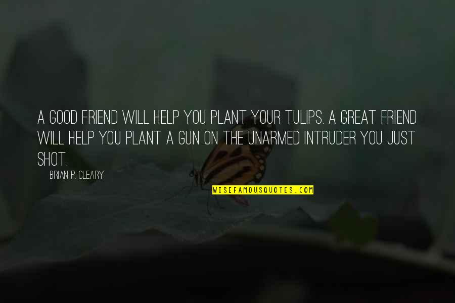 Good P.m Quotes By Brian P. Cleary: A good friend will help you plant your