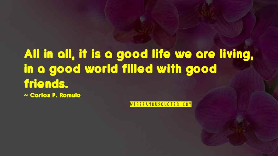 Good P.m Quotes By Carlos P. Romulo: All in all, it is a good life