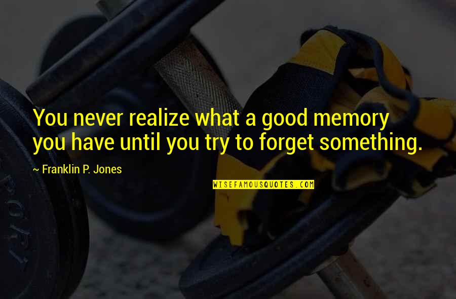 Good P.m Quotes By Franklin P. Jones: You never realize what a good memory you
