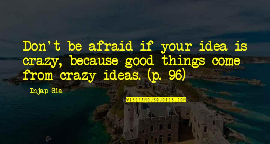 Good P.m Quotes By Injap Sia: Don't be afraid if your idea is crazy,