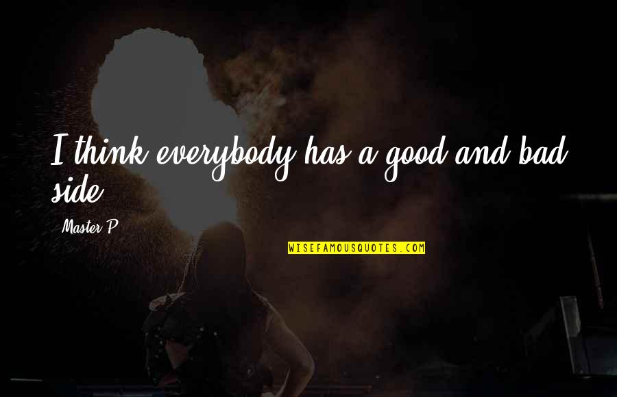 Good P.m Quotes By Master P: I think everybody has a good and bad