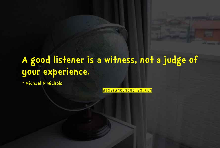 Good P.m Quotes By Michael P Nichols: A good listener is a witness, not a