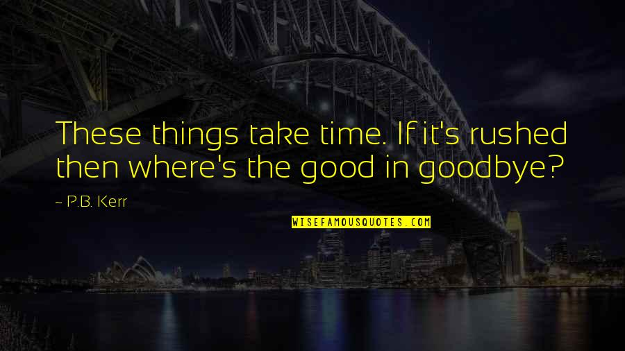 Good P.m Quotes By P.B. Kerr: These things take time. If it's rushed then