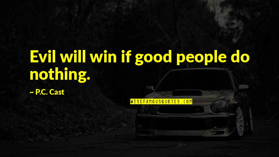 Good P.m Quotes By P.C. Cast: Evil will win if good people do nothing.