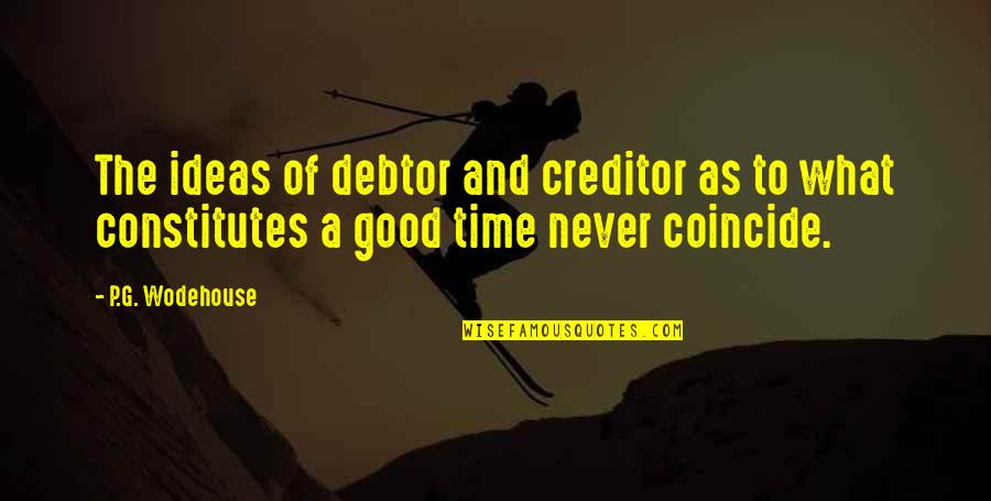 Good P.m Quotes By P.G. Wodehouse: The ideas of debtor and creditor as to