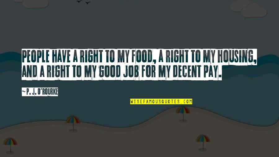 Good P.m Quotes By P. J. O'Rourke: People have a right to my food, a