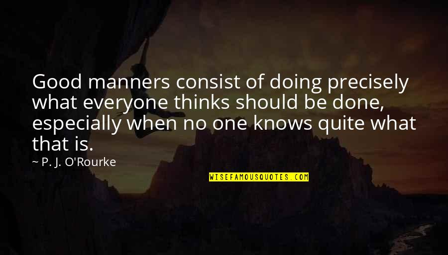 Good P.m Quotes By P. J. O'Rourke: Good manners consist of doing precisely what everyone
