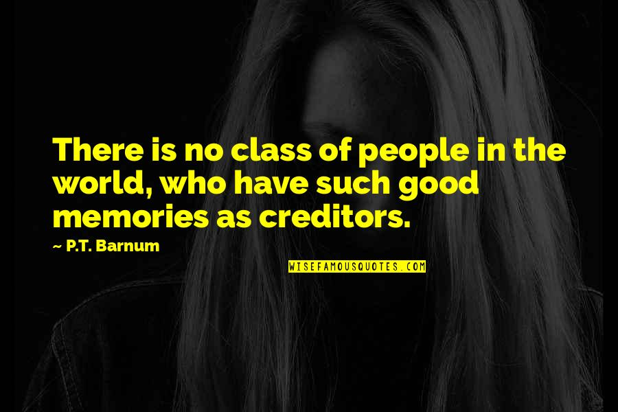 Good P.m Quotes By P.T. Barnum: There is no class of people in the