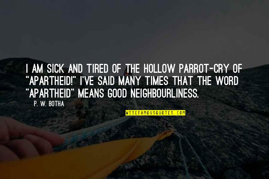 Good P.m Quotes By P. W. Botha: I am sick and tired of the hollow