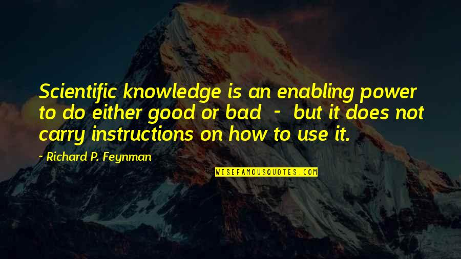 Good P.m Quotes By Richard P. Feynman: Scientific knowledge is an enabling power to do