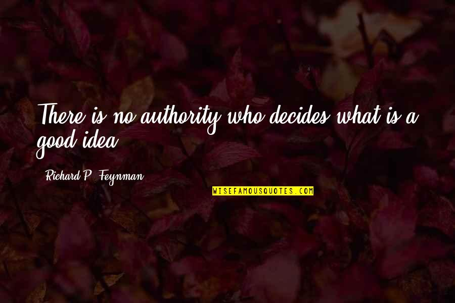 Good P.m Quotes By Richard P. Feynman: There is no authority who decides what is
