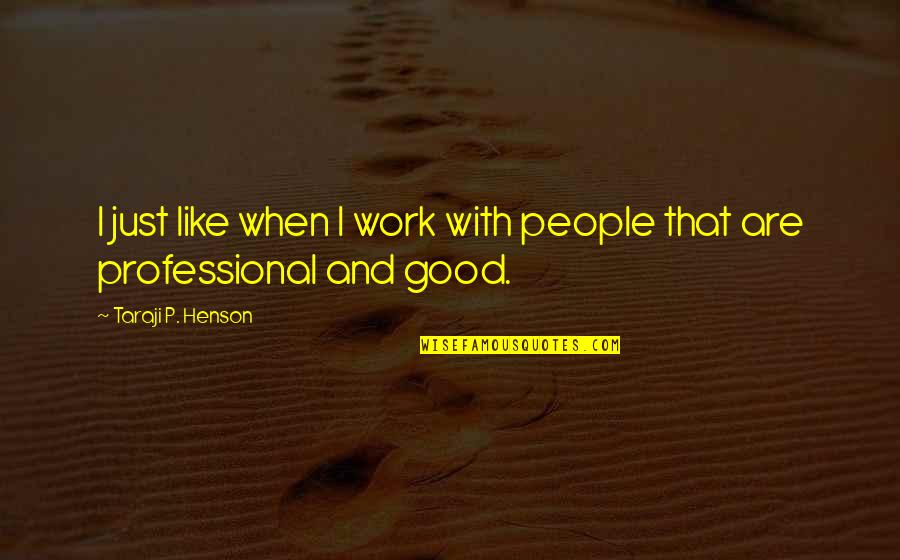 Good P.m Quotes By Taraji P. Henson: I just like when I work with people