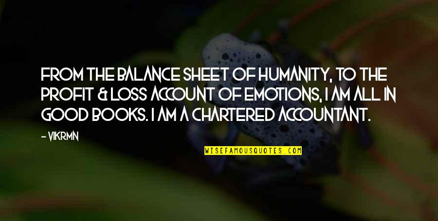 Good P.m Quotes By Vikrmn: From the Balance sheet of humanity, to the