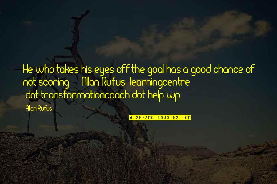 Good Personal Quotes By Allan Rufus: He who takes his eyes off the goal