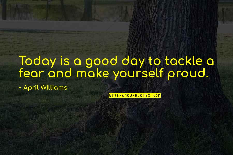 Good Personal Quotes By April WIlliams: Today is a good day to tackle a