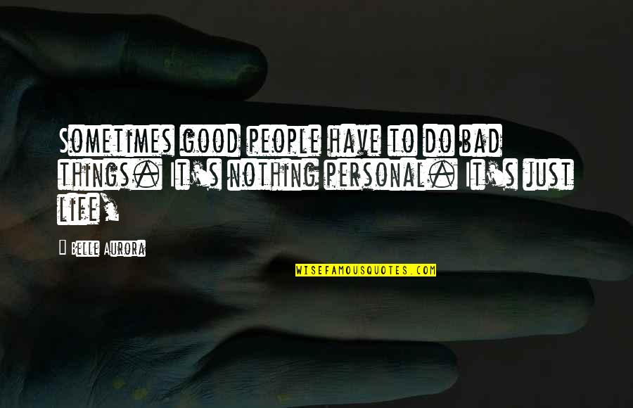 Good Personal Quotes By Belle Aurora: Sometimes good people have to do bad things.