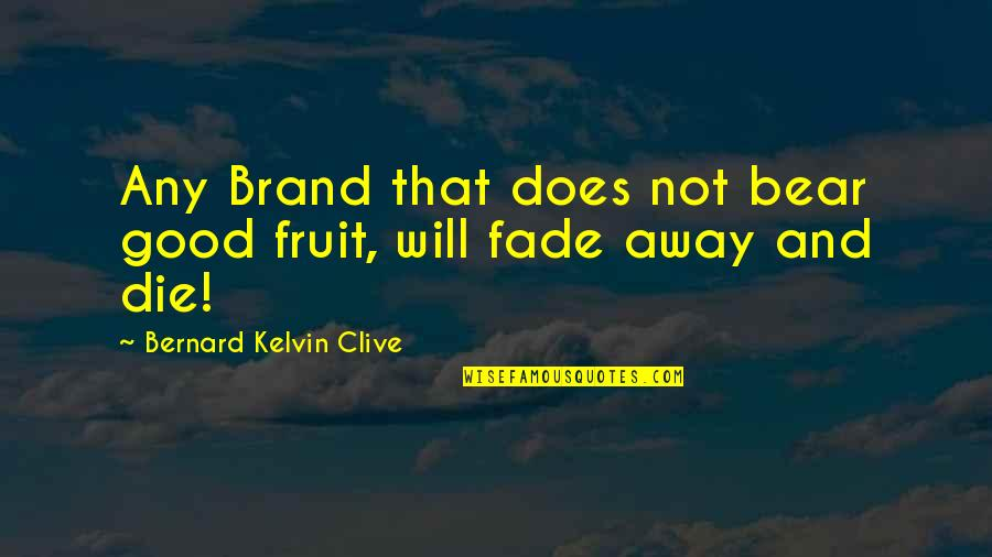 Good Personal Quotes By Bernard Kelvin Clive: Any Brand that does not bear good fruit,