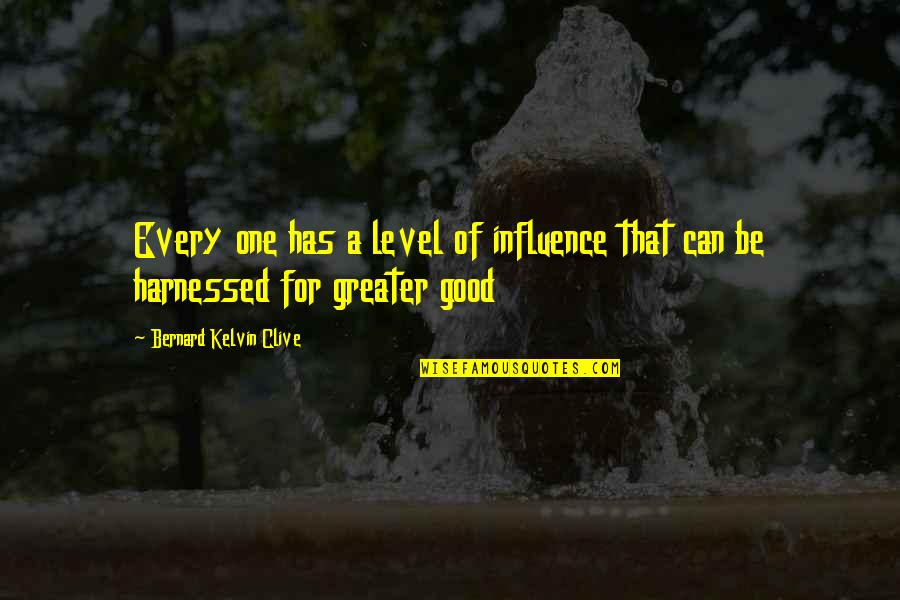 Good Personal Quotes By Bernard Kelvin Clive: Every one has a level of influence that