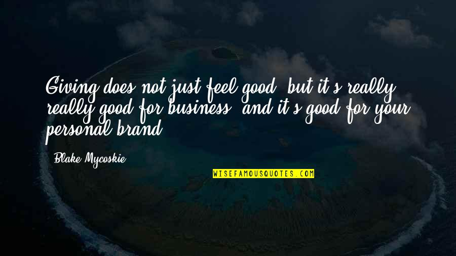 Good Personal Quotes By Blake Mycoskie: Giving does not just feel good, but it's