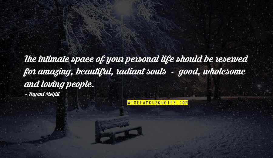 Good Personal Quotes By Bryant McGill: The intimate space of your personal life should