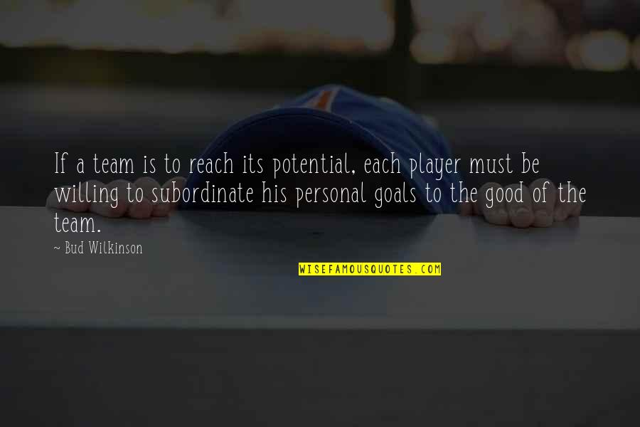 Good Personal Quotes By Bud Wilkinson: If a team is to reach its potential,