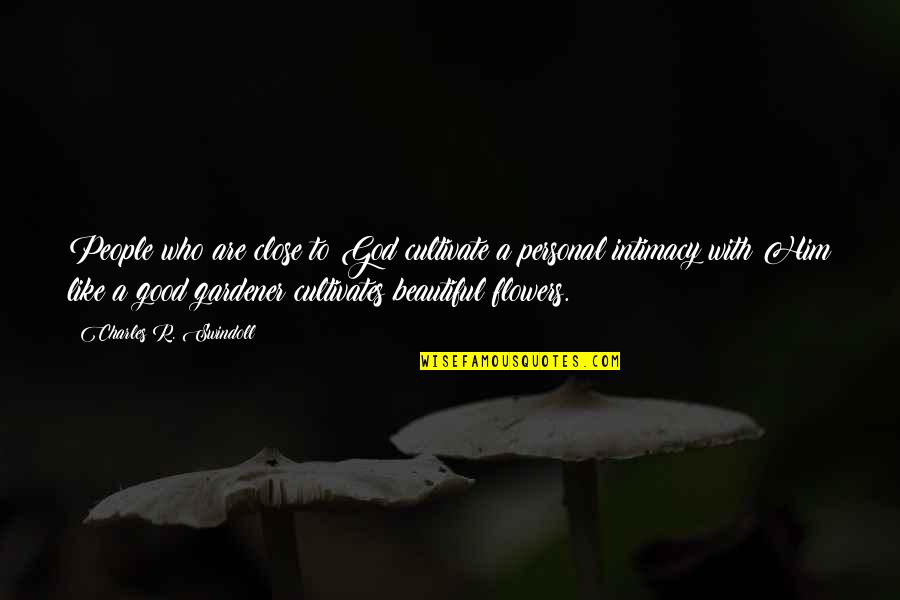 Good Personal Quotes By Charles R. Swindoll: People who are close to God cultivate a