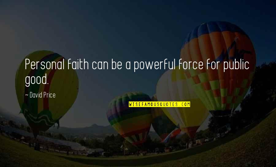 Good Personal Quotes By David Price: Personal faith can be a powerful force for
