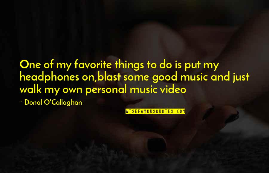 Good Personal Quotes By Donal O'Callaghan: One of my favorite things to do is