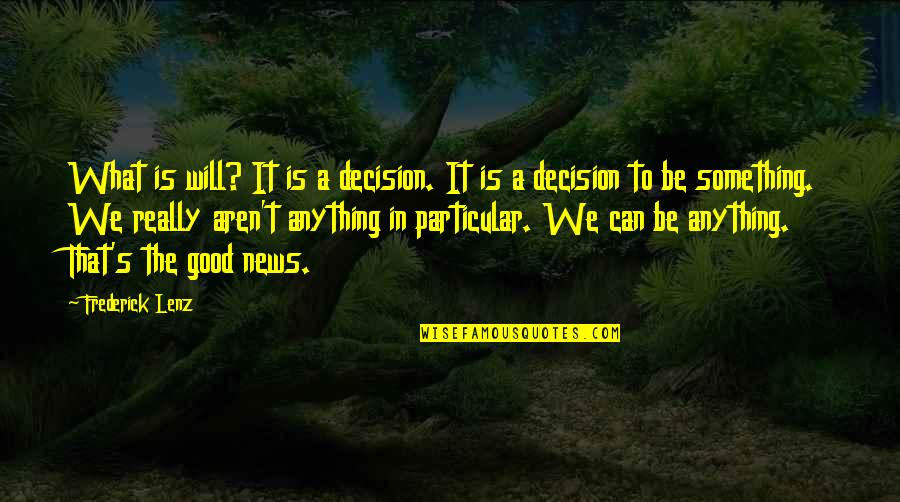 Good Personal Quotes By Frederick Lenz: What is will? It is a decision. It