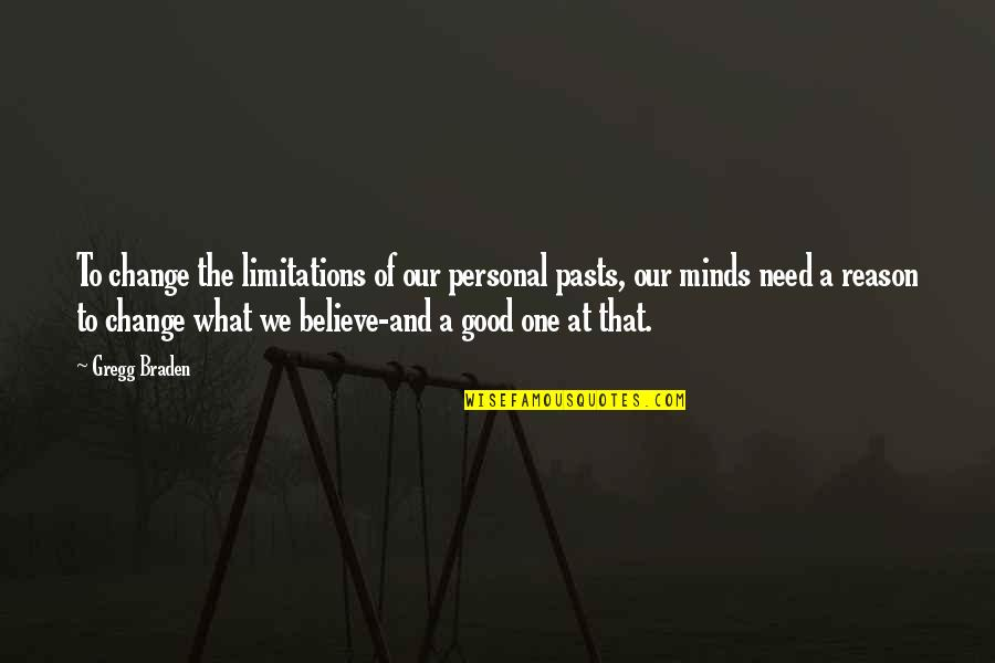 Good Personal Quotes By Gregg Braden: To change the limitations of our personal pasts,