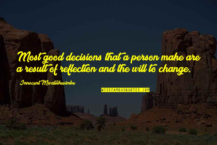Good Personal Quotes By Innocent Mwatsikesimbe: Most good decisions that a person make are