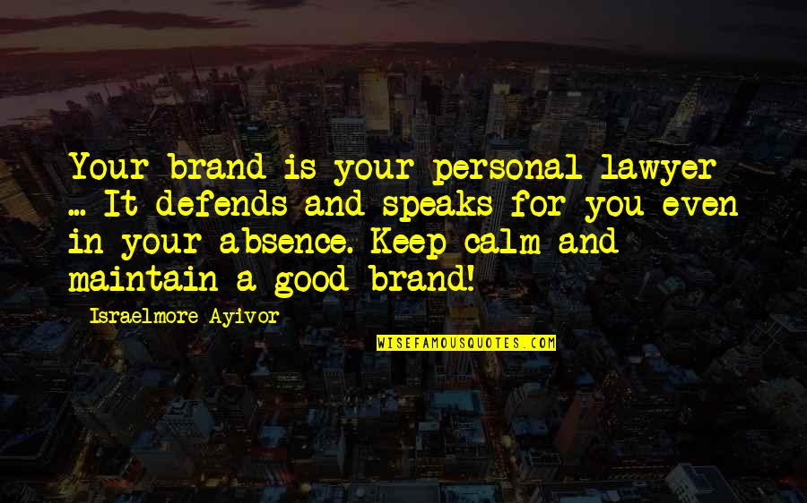 Good Personal Quotes By Israelmore Ayivor: Your brand is your personal lawyer ... It