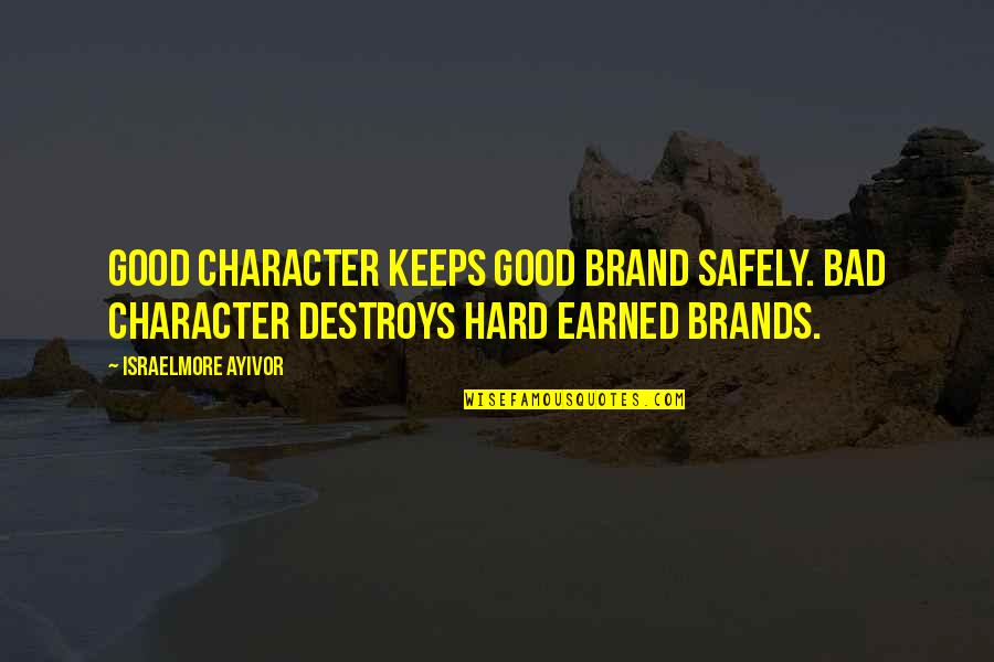 Good Personal Quotes By Israelmore Ayivor: Good character keeps good brand safely. Bad character