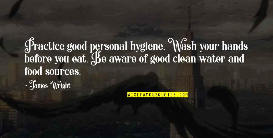 Good Personal Quotes By James Wright: Practice good personal hygiene. Wash your hands before