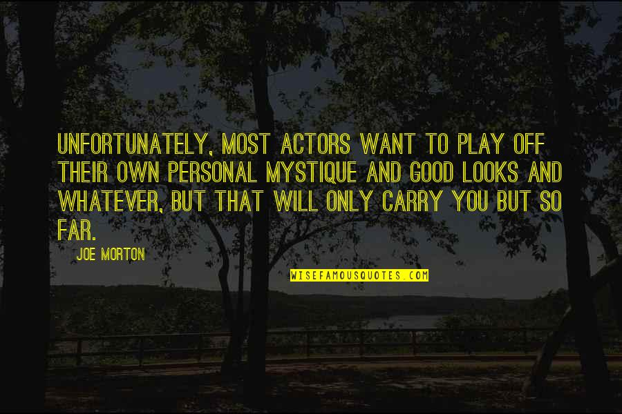 Good Personal Quotes By Joe Morton: Unfortunately, most actors want to play off their