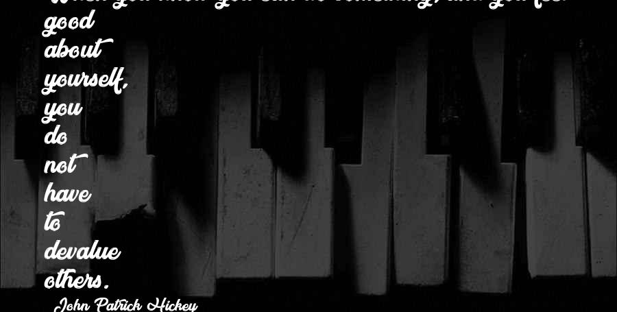 Good Personal Quotes By John Patrick Hickey: When you know you can do something, and