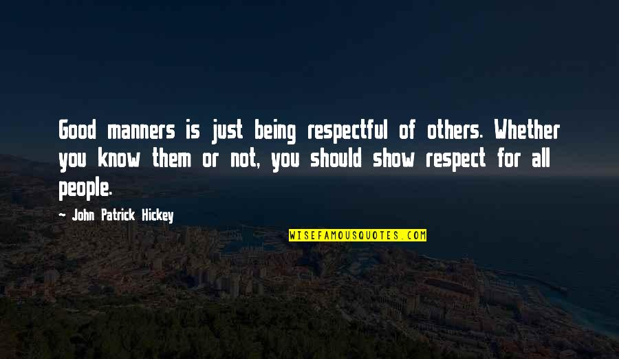 Good Personal Quotes By John Patrick Hickey: Good manners is just being respectful of others.