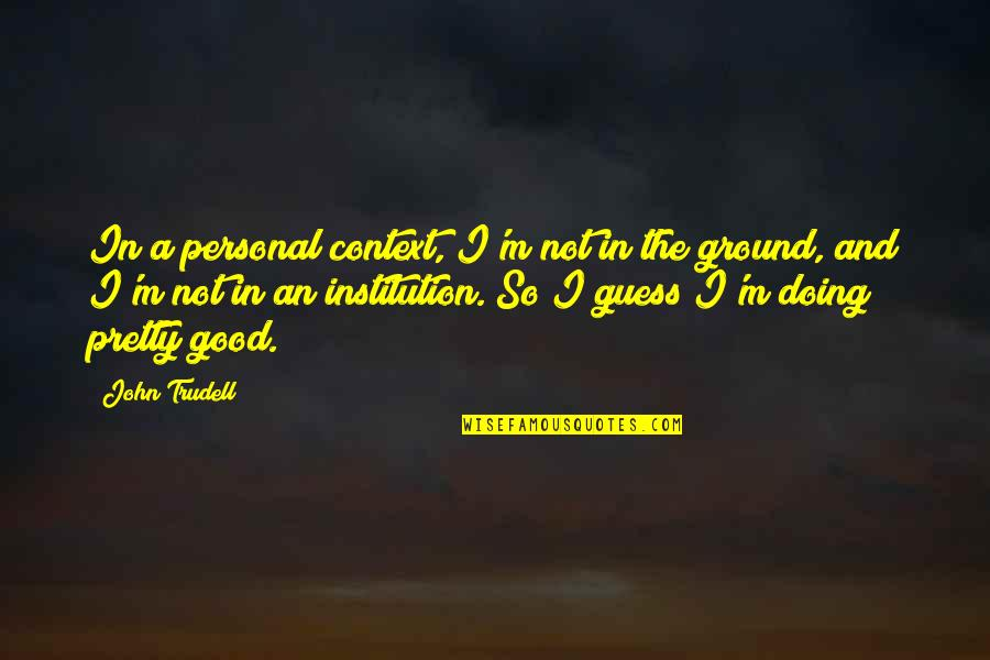 Good Personal Quotes By John Trudell: In a personal context, I'm not in the