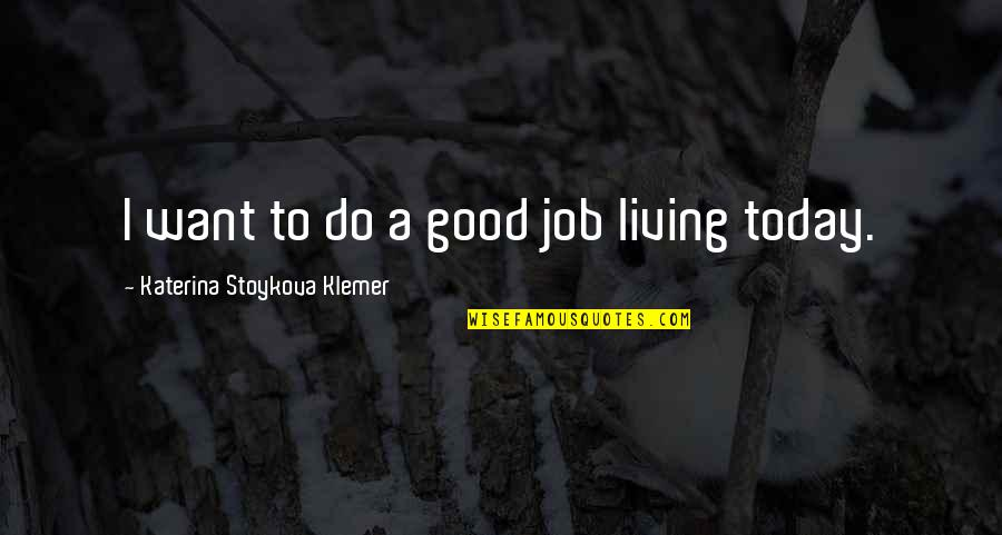 Good Personal Quotes By Katerina Stoykova Klemer: I want to do a good job living