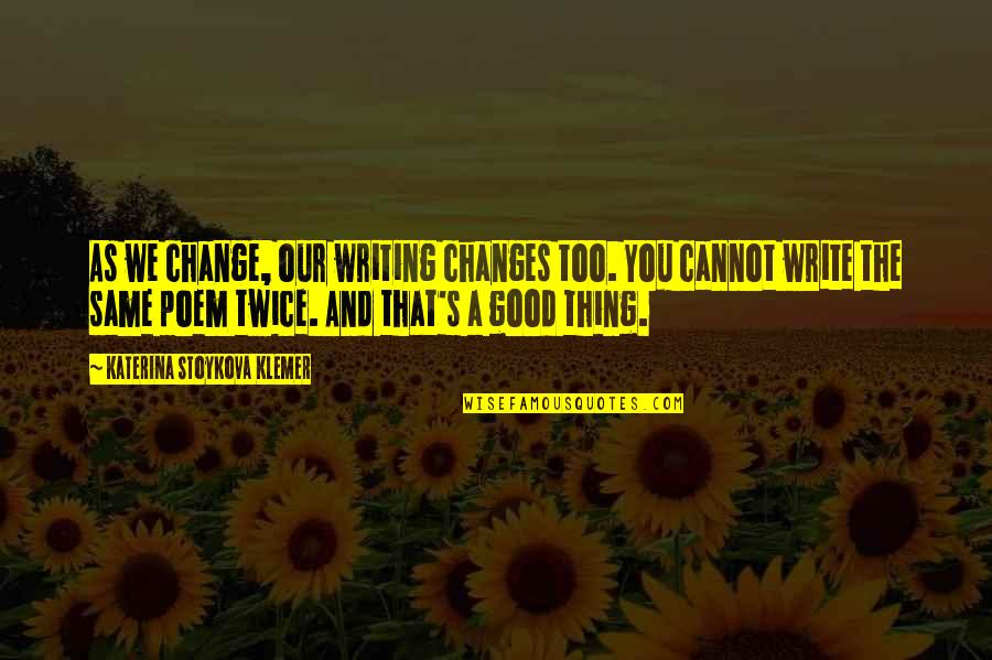 Good Personal Quotes By Katerina Stoykova Klemer: As we change, our writing changes too. You