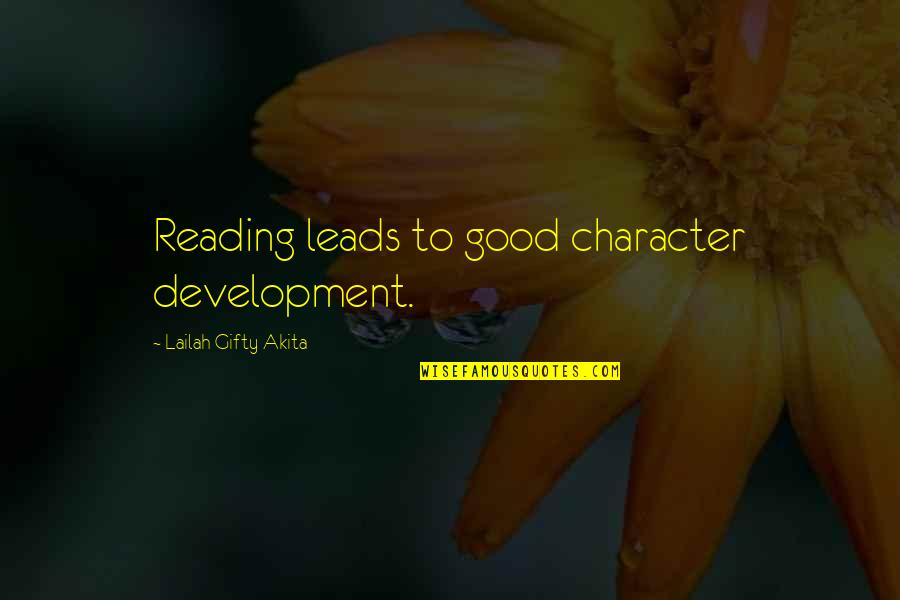 Good Personal Quotes By Lailah Gifty Akita: Reading leads to good character development.