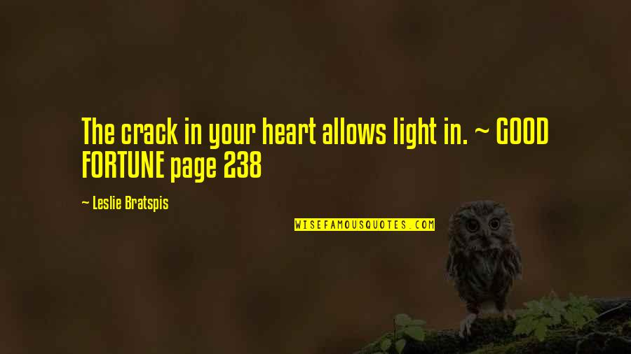 Good Personal Quotes By Leslie Bratspis: The crack in your heart allows light in.