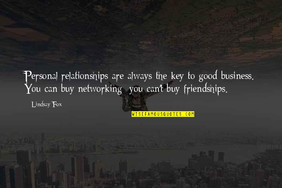 Good Personal Quotes By Lindsay Fox: Personal relationships are always the key to good