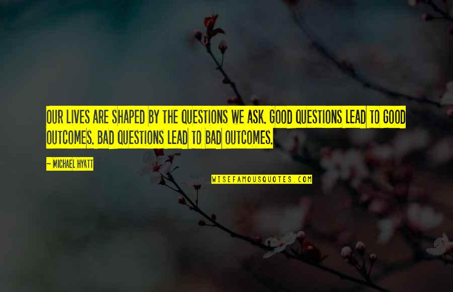Good Personal Quotes By Michael Hyatt: Our lives are shaped by the questions we