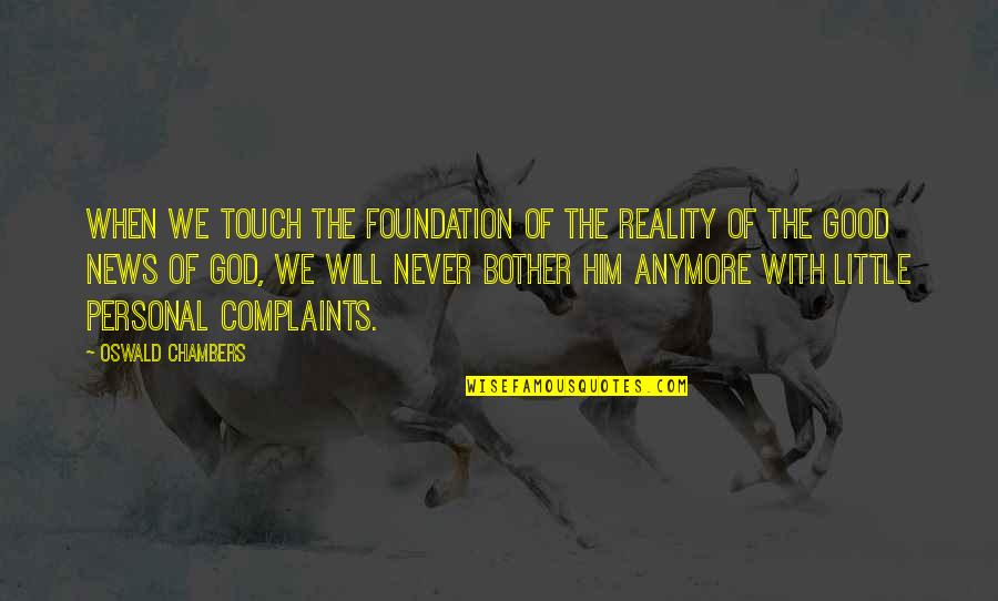 Good Personal Quotes By Oswald Chambers: When we touch the foundation of the reality