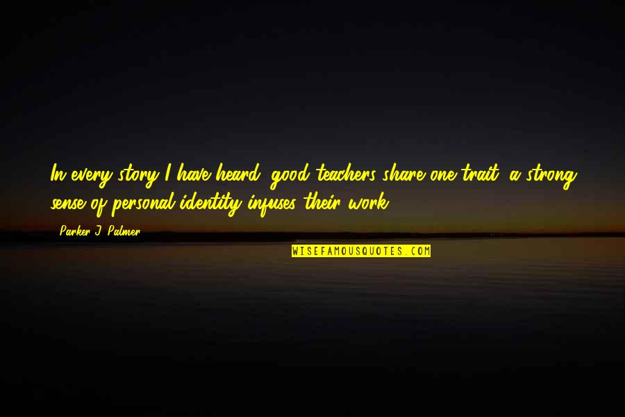 Good Personal Quotes By Parker J. Palmer: In every story I have heard, good teachers