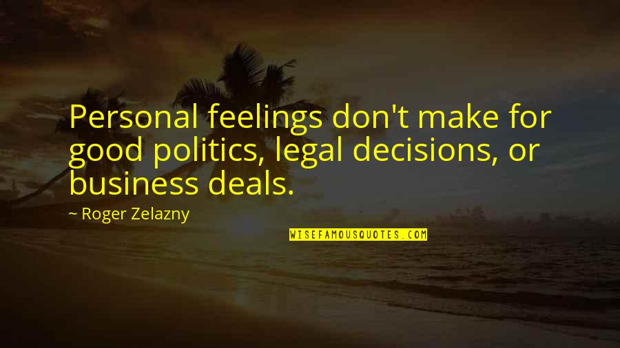 Good Personal Quotes By Roger Zelazny: Personal feelings don't make for good politics, legal