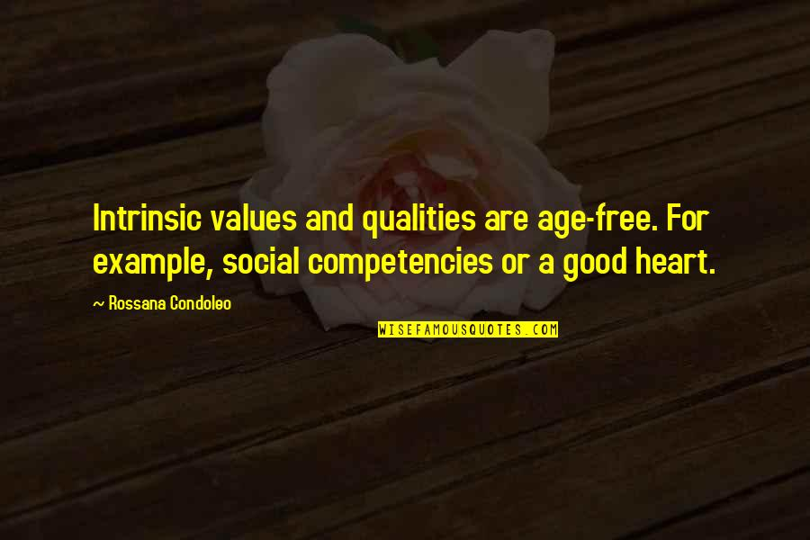 Good Personal Quotes By Rossana Condoleo: Intrinsic values and qualities are age-free. For example,