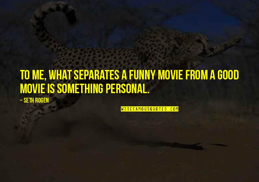 Good Personal Quotes By Seth Rogen: To me, what separates a funny movie from