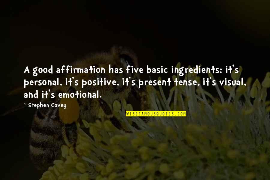 Good Personal Quotes By Stephen Covey: A good affirmation has five basic ingredients: it's